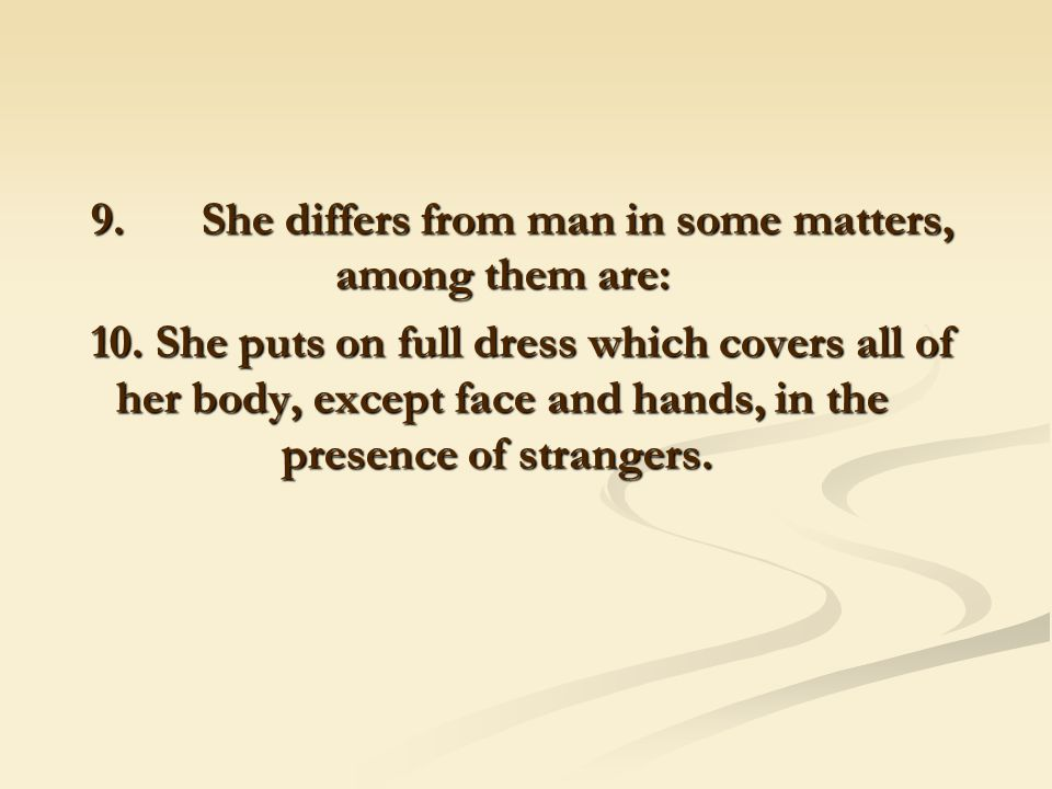 9. She differs from man in some matters, among them are: 10.