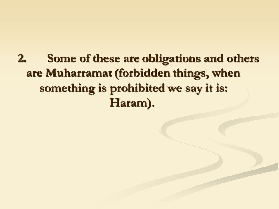 2. Some of these are obligations and others are Muharramat (forbidden things, when something is prohibited we say it is: Haram).