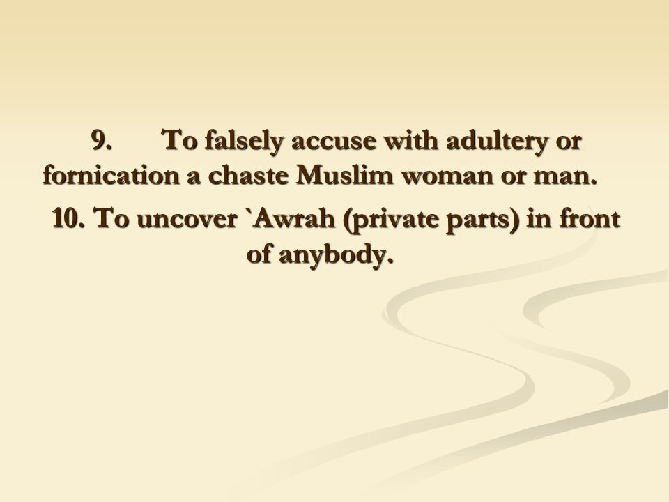 9. To falsely accuse with adultery or fornication a chaste Muslim woman or man.