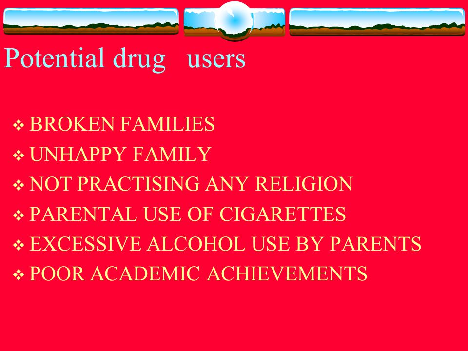 POTENTIAL ADDICTS  LOW SELF ESTEEM  LACK OF AMBITION FOR FUTURE  NON PARTICIPATION IN SPORTS, EXTRA CURICULAR ACTIVITIES  INVOLVEMENT IN POLITICAL MOVEMENTS  SIBLING USE OF DRUGS,ALCOHOL  DRUG USE IN FRIENDS