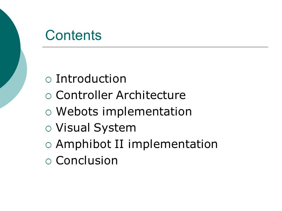 Contents  Introduction  Controller Architecture  Webots implementation  Visual System  Amphibot II implementation  Conclusion