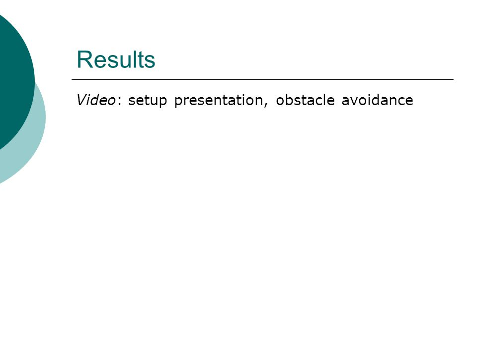 Results Video: setup presentation, obstacle avoidance