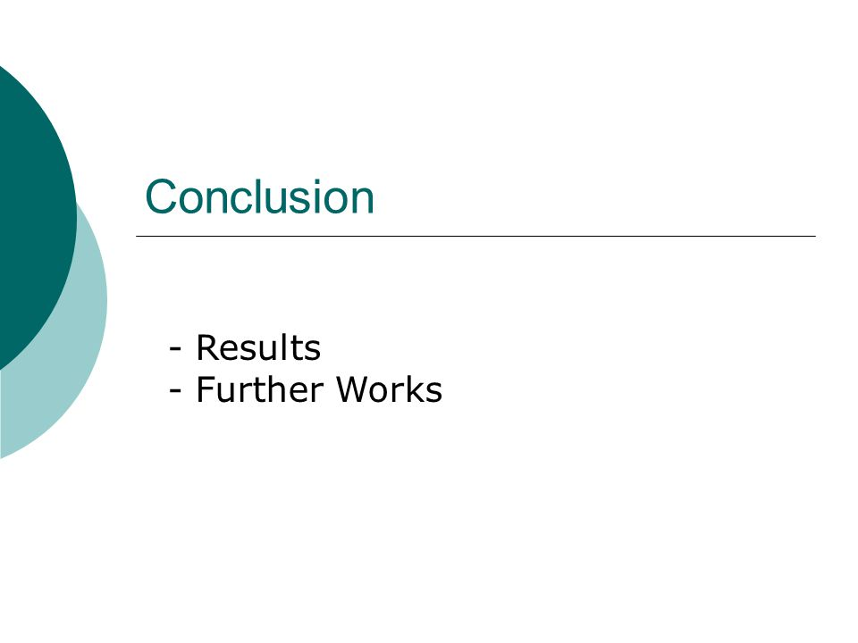 Conclusion - Results - Further Works