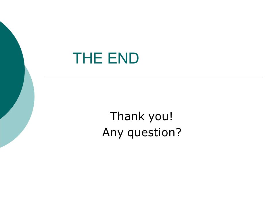 THE END Thank you! Any question?