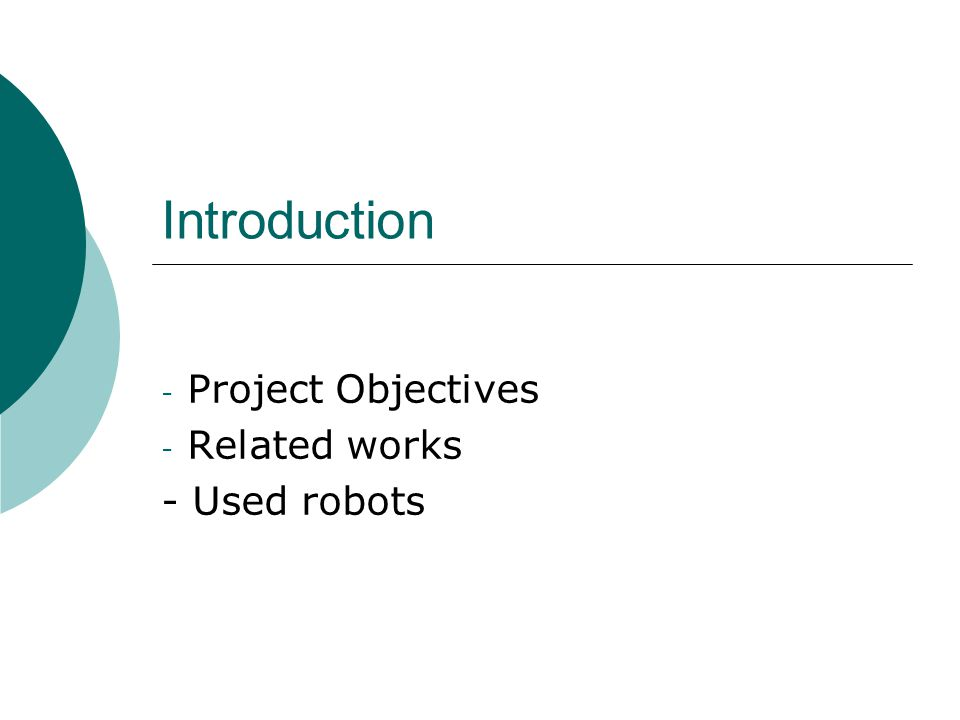 Introduction - Project Objectives - Related works - Used robots