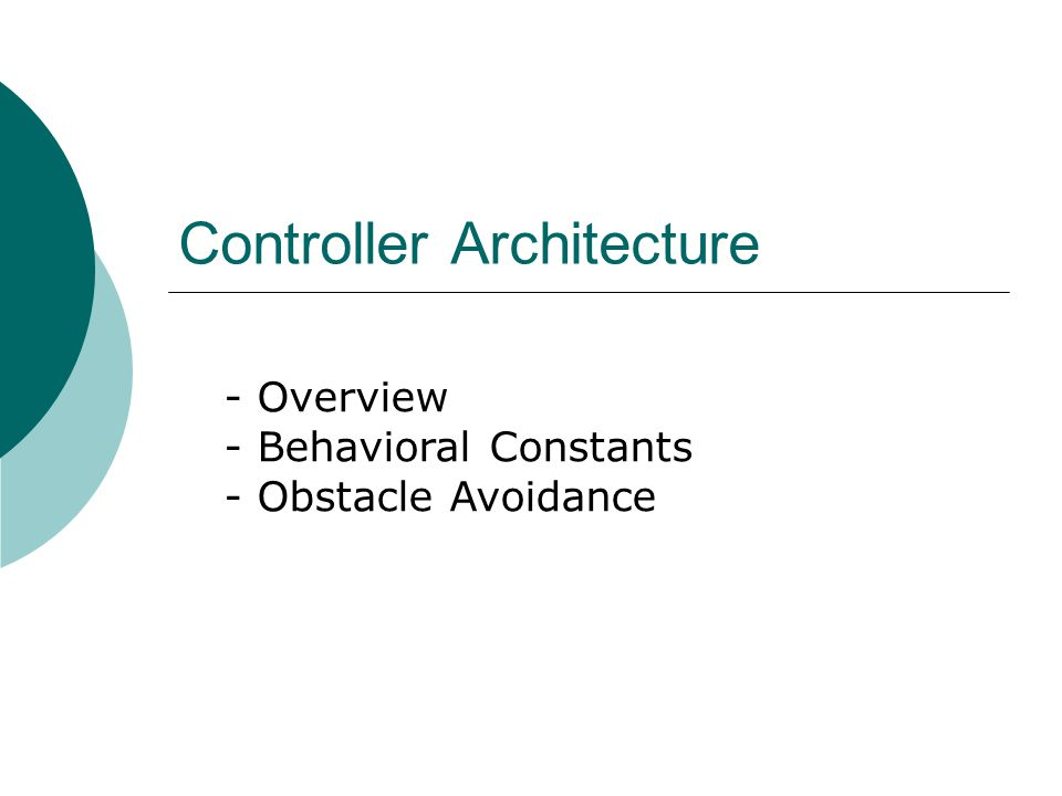 Controller Architecture - Overview - Behavioral Constants - Obstacle Avoidance