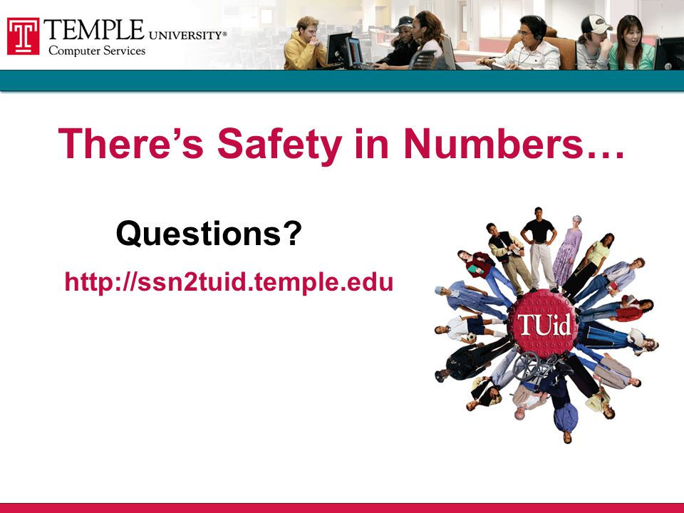 Questions There's Safety in Numbers… http://ssn2tuid.temple.edu