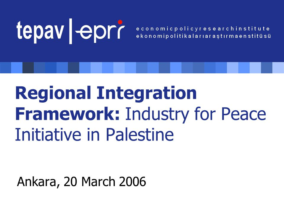 Regional Integration Framework: Industry for Peace Initiative in Palestine Ankara, 20 March 2006