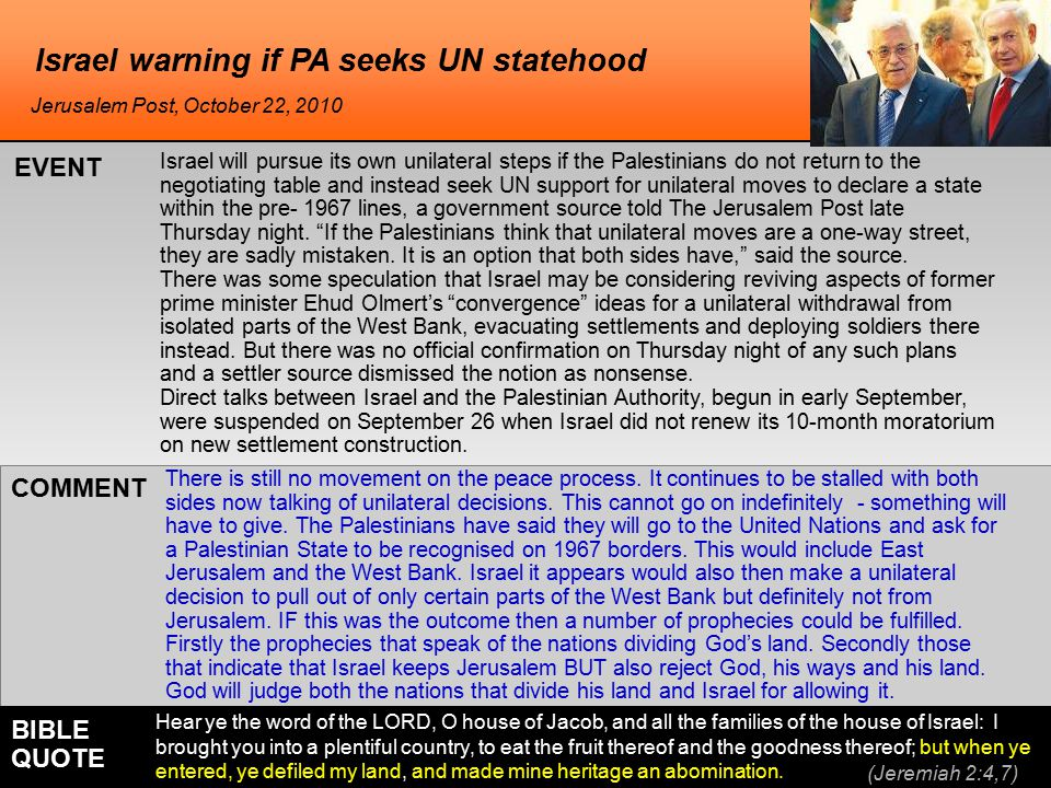 Israel warning if PA seeks UN statehood Israel will pursue its own unilateral steps if the Palestinians do not return to the negotiating table and instead seek UN support for unilateral moves to declare a state within the pre- 1967 lines, a government source told The Jerusalem Post late Thursday night.