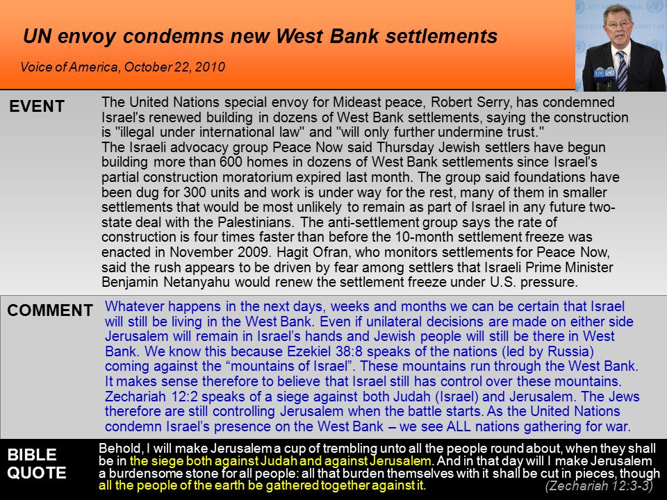 UN envoy condemns new West Bank settlements The United Nations special envoy for Mideast peace, Robert Serry, has condemned Israel s renewed building in dozens of West Bank settlements, saying the construction is illegal under international law and will only further undermine trust. The Israeli advocacy group Peace Now said Thursday Jewish settlers have begun building more than 600 homes in dozens of West Bank settlements since Israel s partial construction moratorium expired last month.