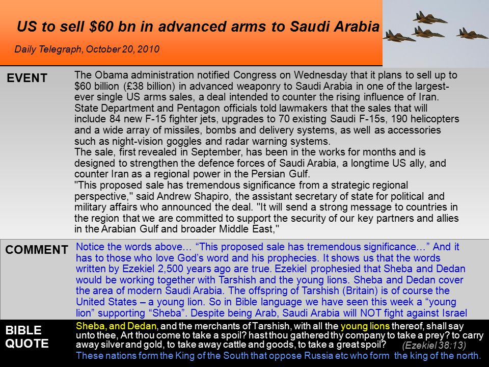 US to sell $60 bn in advanced arms to Saudi Arabia The Obama administration notified Congress on Wednesday that it plans to sell up to $60 billion (£38 billion) in advanced weaponry to Saudi Arabia in one of the largest- ever single US arms sales, a deal intended to counter the rising influence of Iran.