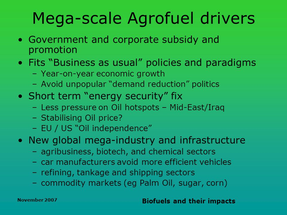 November 2007 Biofuels and their impacts UK Government figures NOW in complete scientific doubt From LowCVP presentation to UK Bioenergy conference Sept 2007 Corn Ethanol -50% Oil Seed rape biodiesel -70%