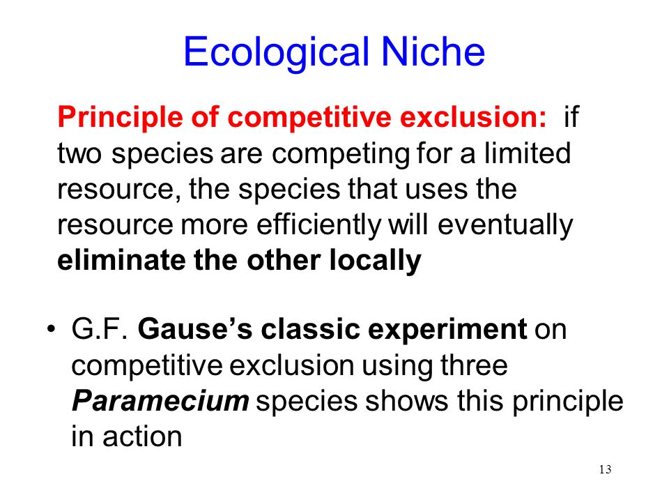 13 Ecological Niche G.F. Gause's classic experiment on competitive exclusion using three Paramecium species shows this principle in action Principle o