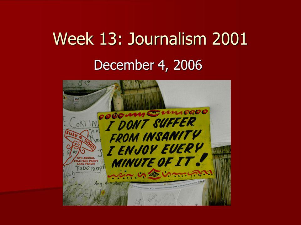 Week 13: Journalism 2001 December 4, 2006