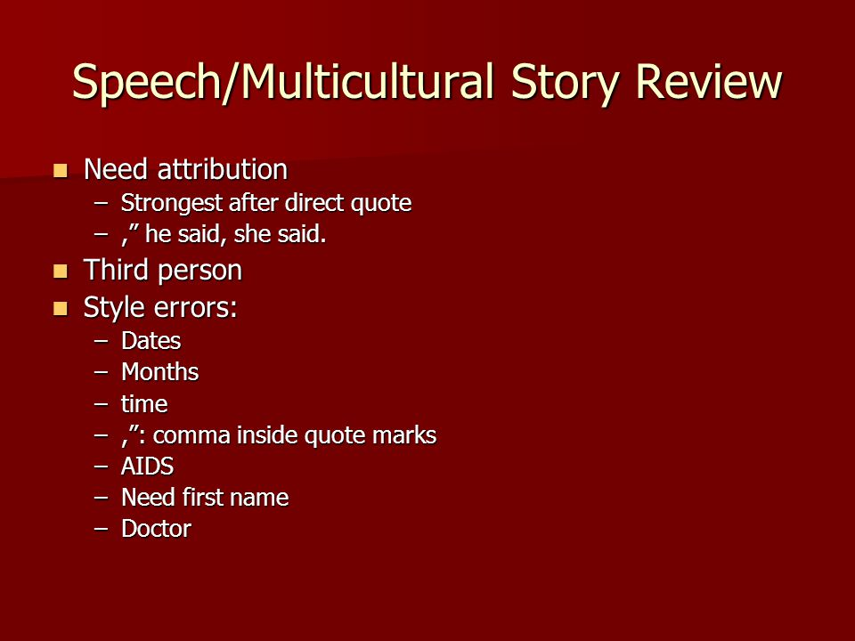 Speech/Multicultural Story Review Need attribution Need attribution –Strongest after direct quote –, he said, she said.