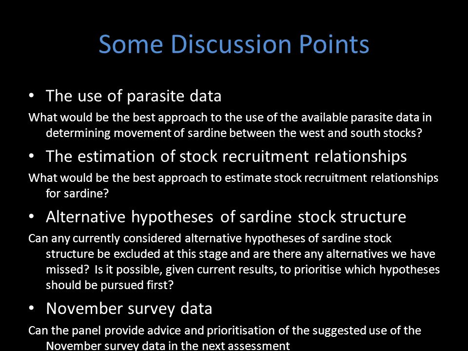 Some Discussion Points The use of parasite data What would be the best approach to the use of the available parasite data in determining movement of sardine between the west and south stocks.