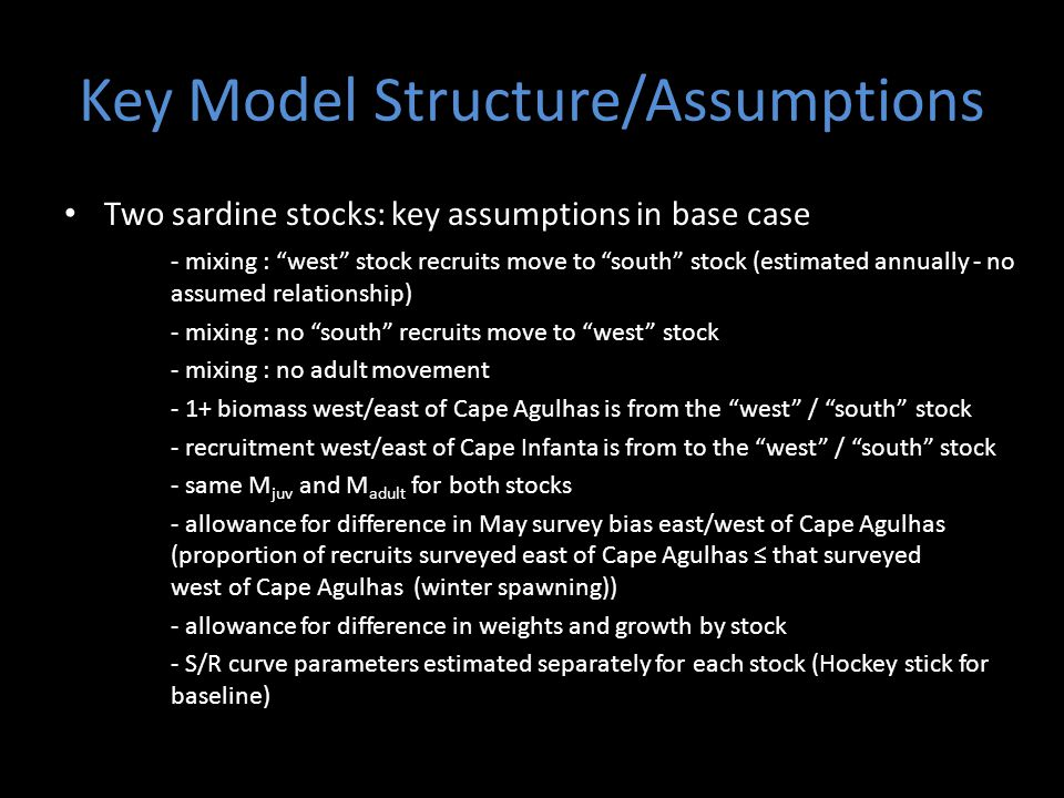 Alternative Two Stock Hypotheses Option D: Varied Adult Movement Alternative Model Assumptions: No current information to distinguish age-dependent movement i) recruits and age 1 fish move (same proportion) ii) same proportion of all west stock sardine move iii) recruits and age 1 fish move (proportion of 1 years olds is half that of recruits) iv) all west stock sardine move (proportion of 1+ fish is half that of recruits)