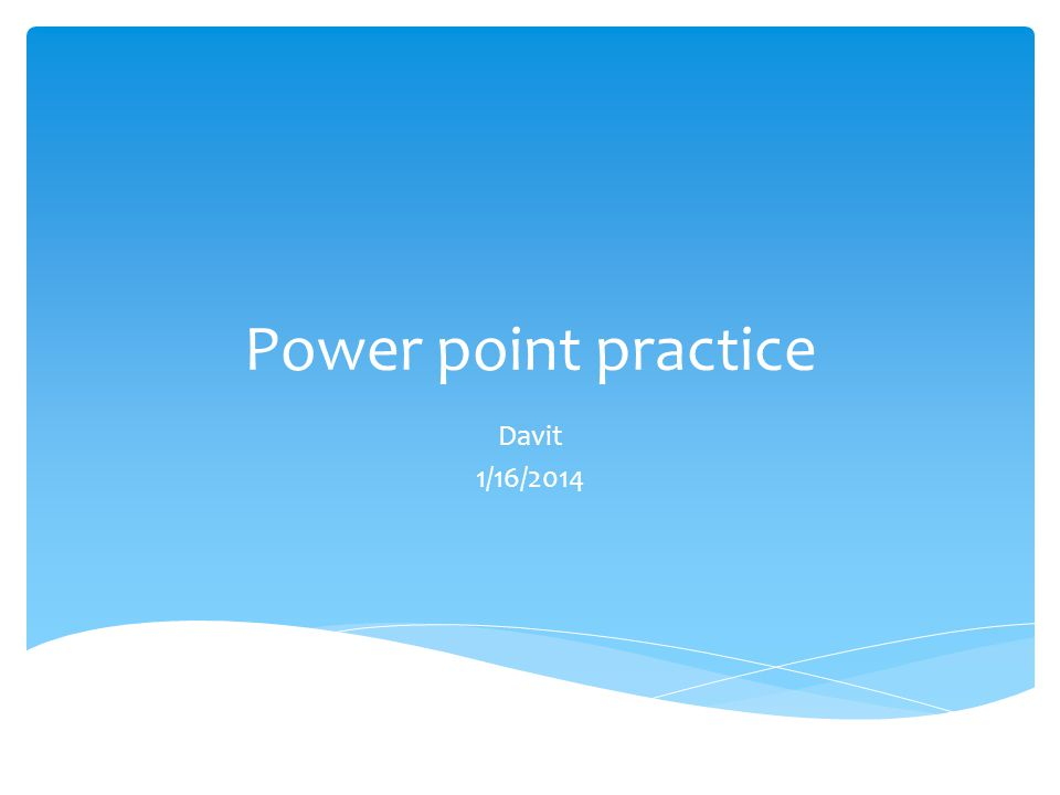 Power point practice Davit 1/16/2014