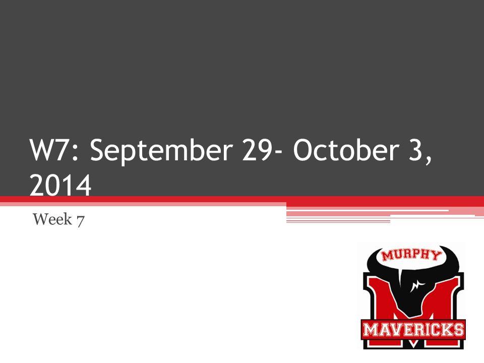W7: September 29- October 3, 2014 Week 7