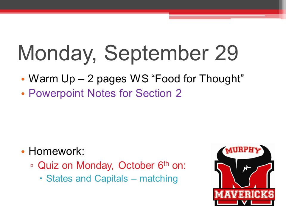 "Monday, September 29 Warm Up – 2 pages WS ""Food for Thought"" Powerpoint Notes for Section 2 Homework: ▫ Quiz on Monday, October 6 th on:  States and"