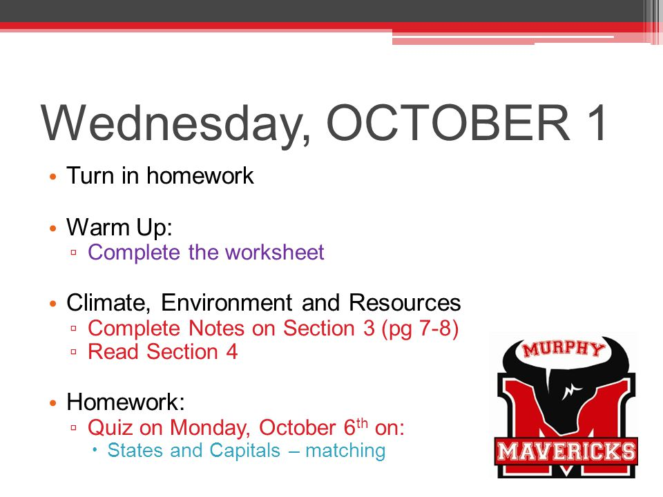 Wednesday, OCTOBER 1 Turn in homework Warm Up: ▫ Complete the worksheet Climate, Environment and Resources ▫ Complete Notes on Section 3 (pg 7-8) ▫ Re