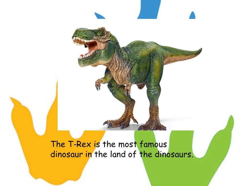 The T-Rex is the most famous dinosaur in the land of the dinosaurs.