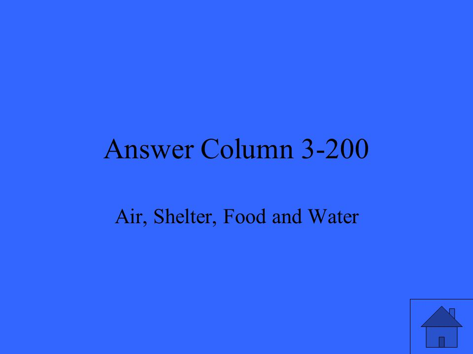 Answer Column 3-200 Air, Shelter, Food and Water