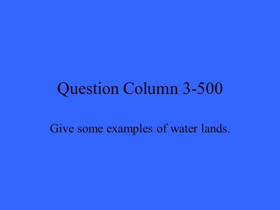 Question Column 3-500 Give some examples of water lands.