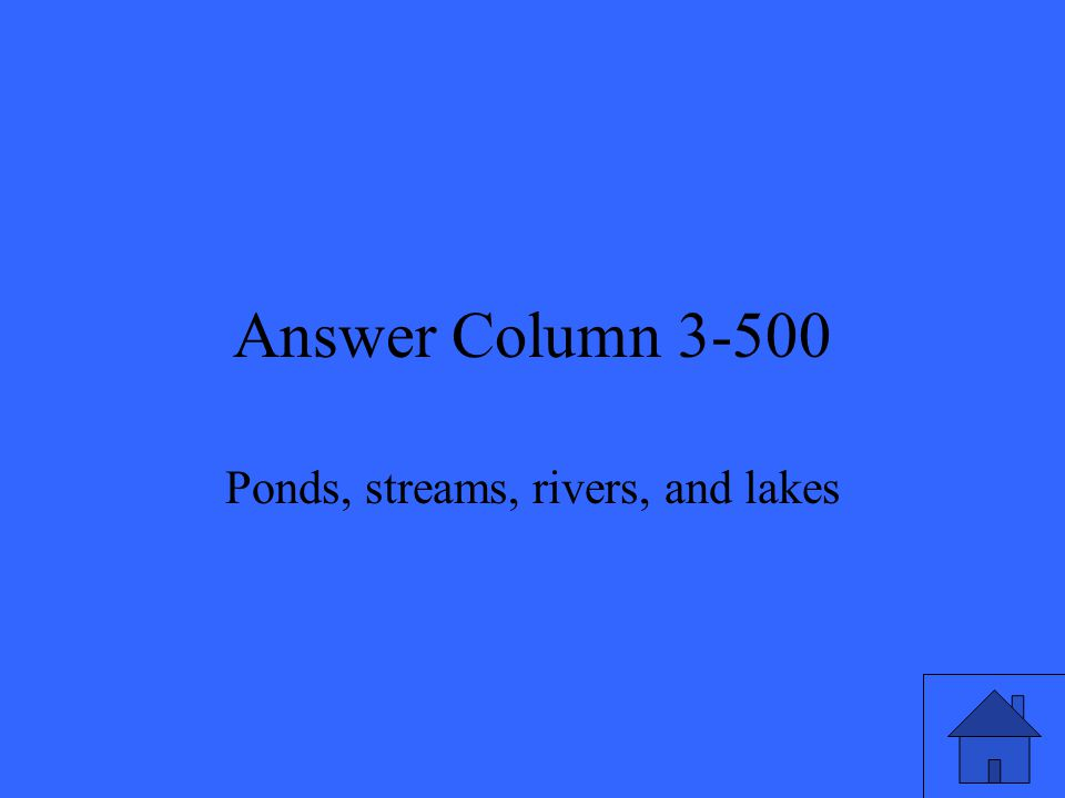 Answer Column 3-500 Ponds, streams, rivers, and lakes