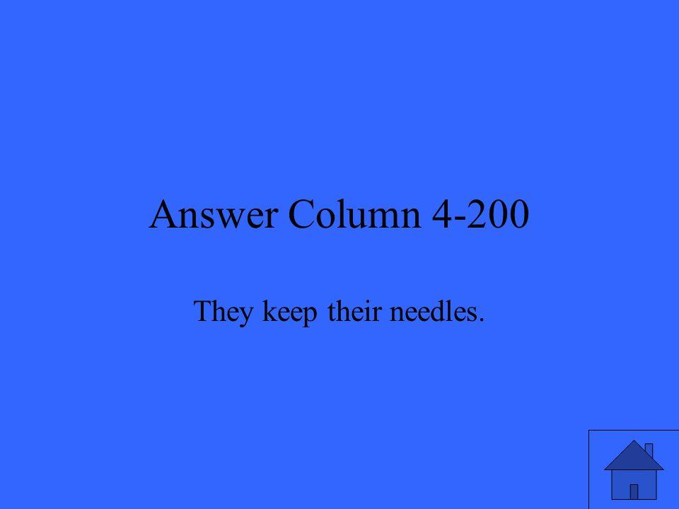 Answer Column 4-200 They keep their needles.