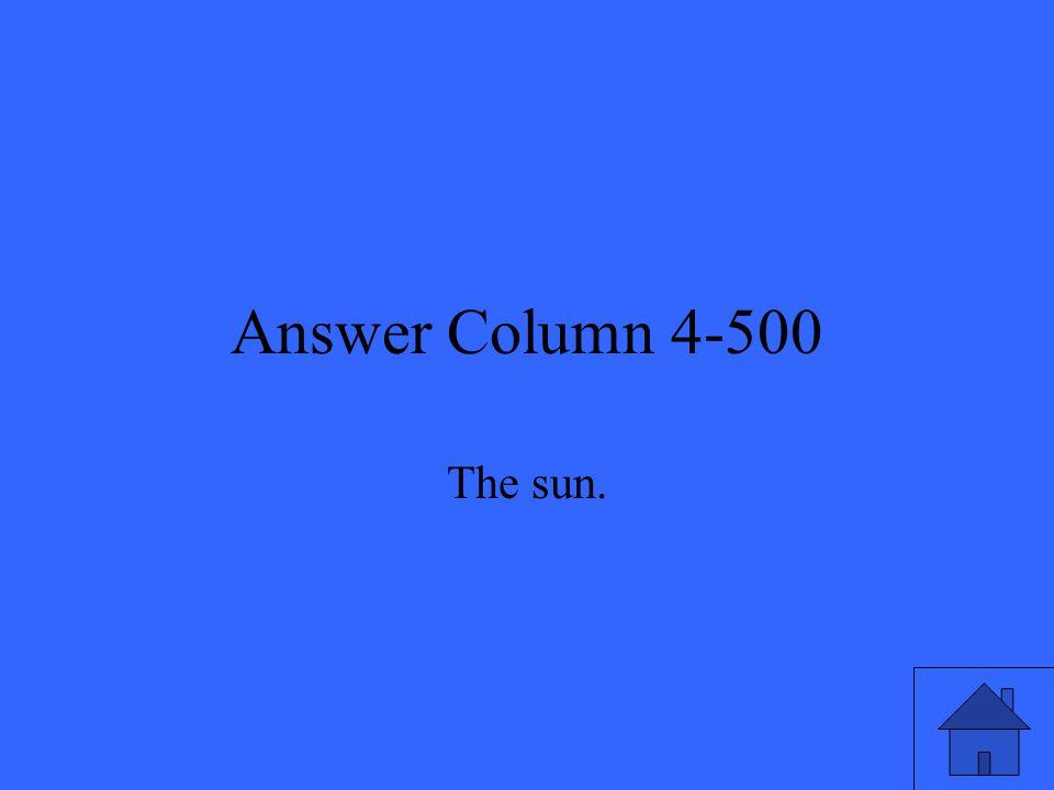 Answer Column 4-500 The sun.