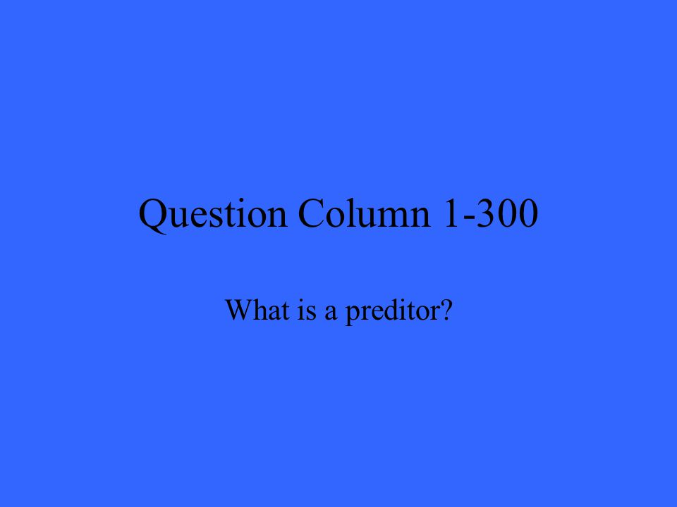 Question Column 1-300 What is a preditor