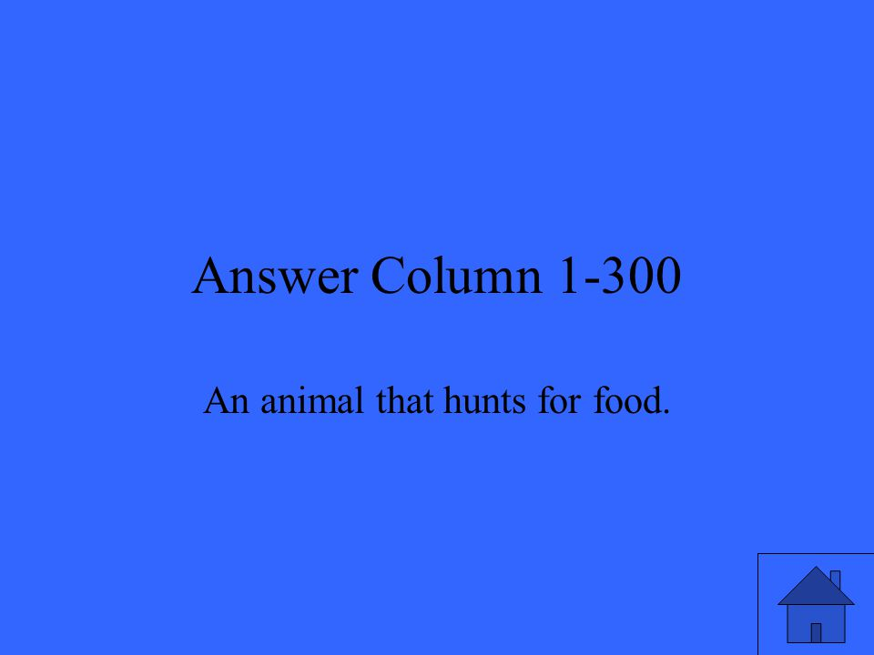 Answer Column 1-300 An animal that hunts for food.