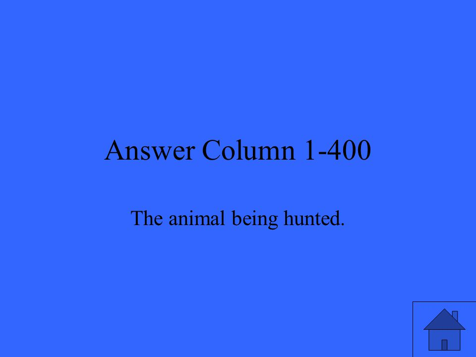 Answer Column 1-400 The animal being hunted.