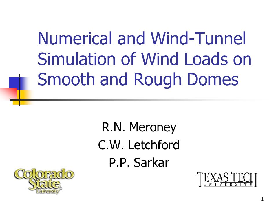 1 Numerical and Wind-Tunnel Simulation of Wind Loads on Smooth and Rough Domes R.N. Meroney C.W. Letchford P.P. Sarkar