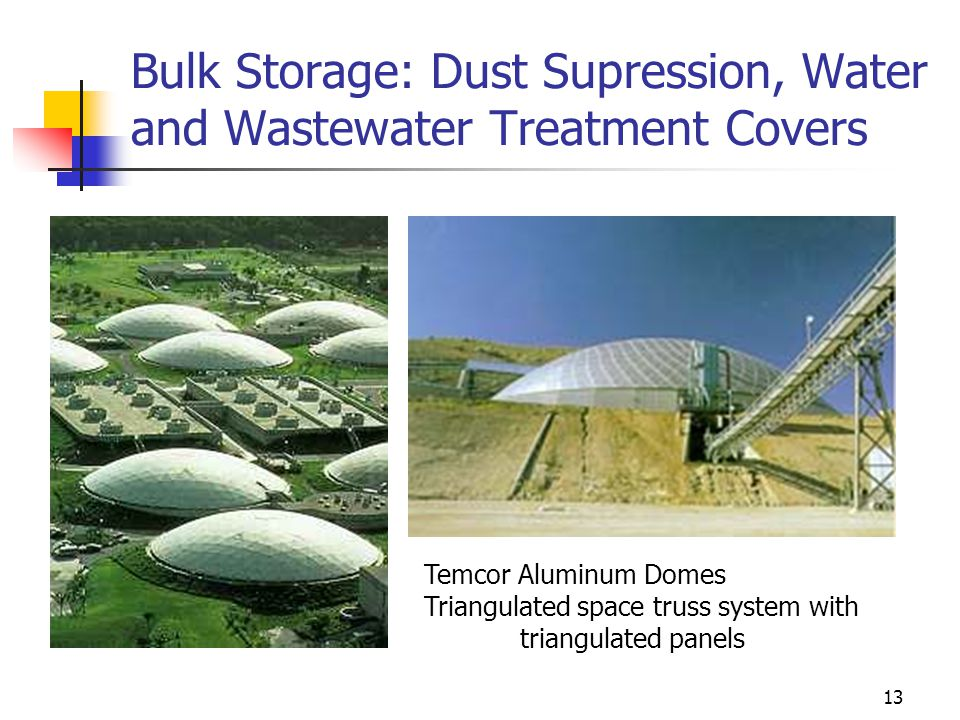 13 Bulk Storage: Dust Supression, Water and Wastewater Treatment Covers Temcor Aluminum Domes Triangulated space truss system with triangulated panels