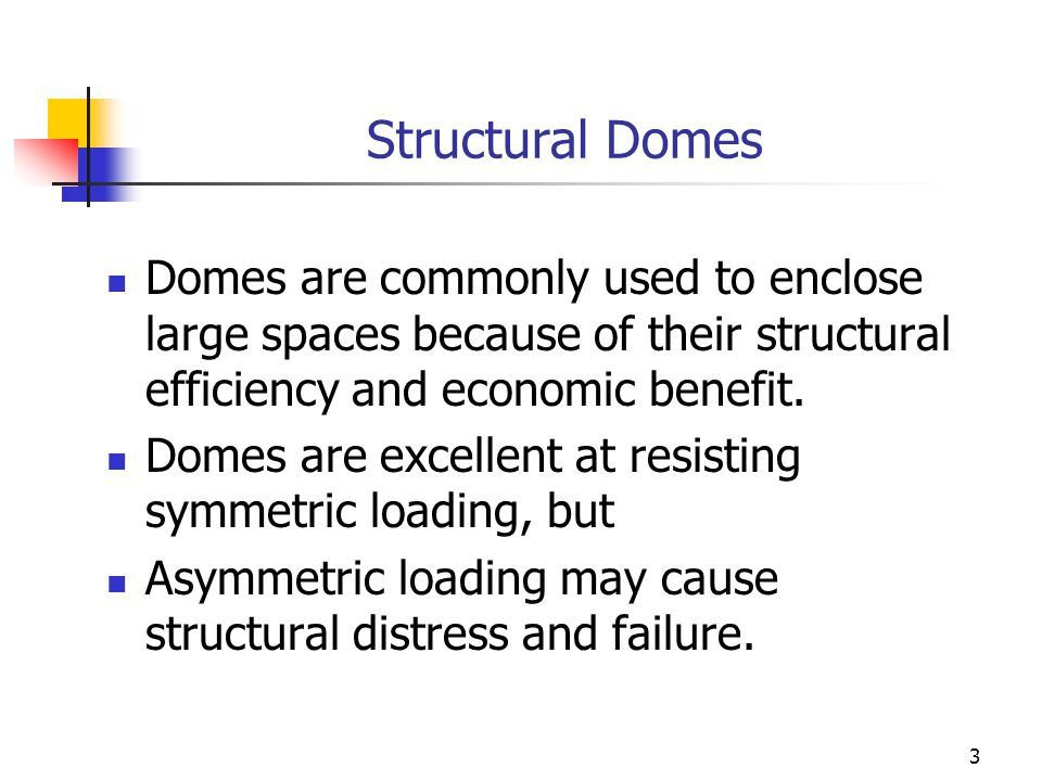 3 Structural Domes Domes are commonly used to enclose large spaces because of their structural efficiency and economic benefit. Domes are excellent at