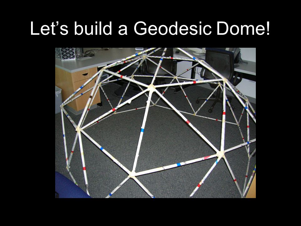 Let's build a Geodesic Dome!