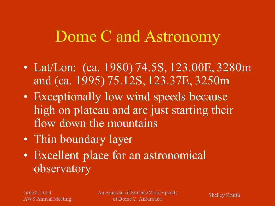 Shelley Knuth June 8, 2004 AWS Annual Meeting An Analysis of Surface Wind Speeds at Dome C, Antarctica Dome C and Astronomy Lat/Lon: (ca. 1980) 74.5S,