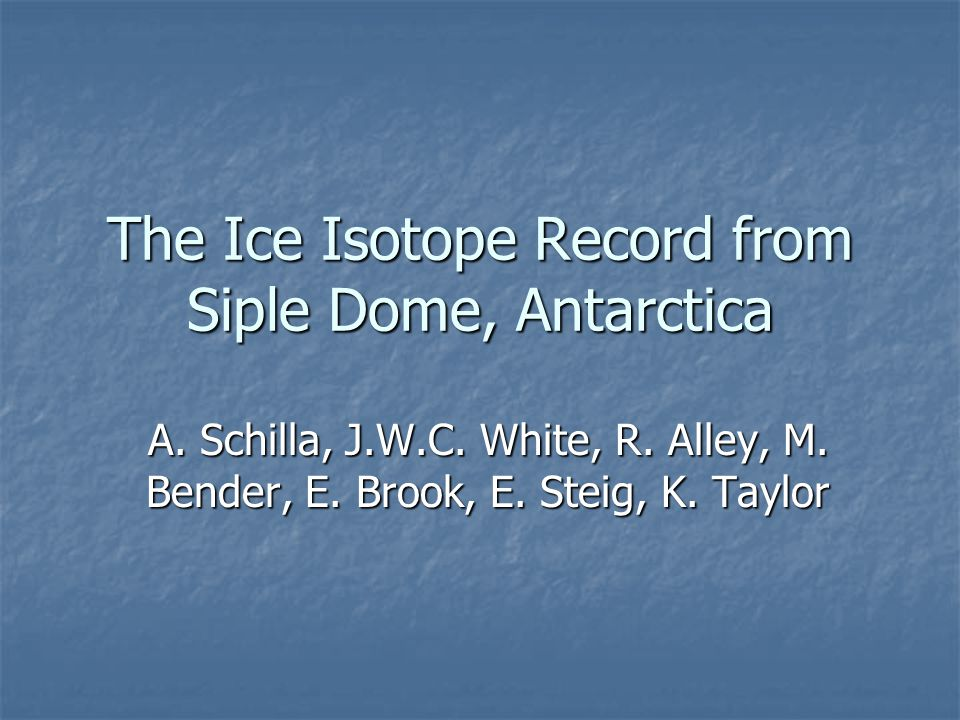The Ice Isotope Record from Siple Dome, Antarctica A.
