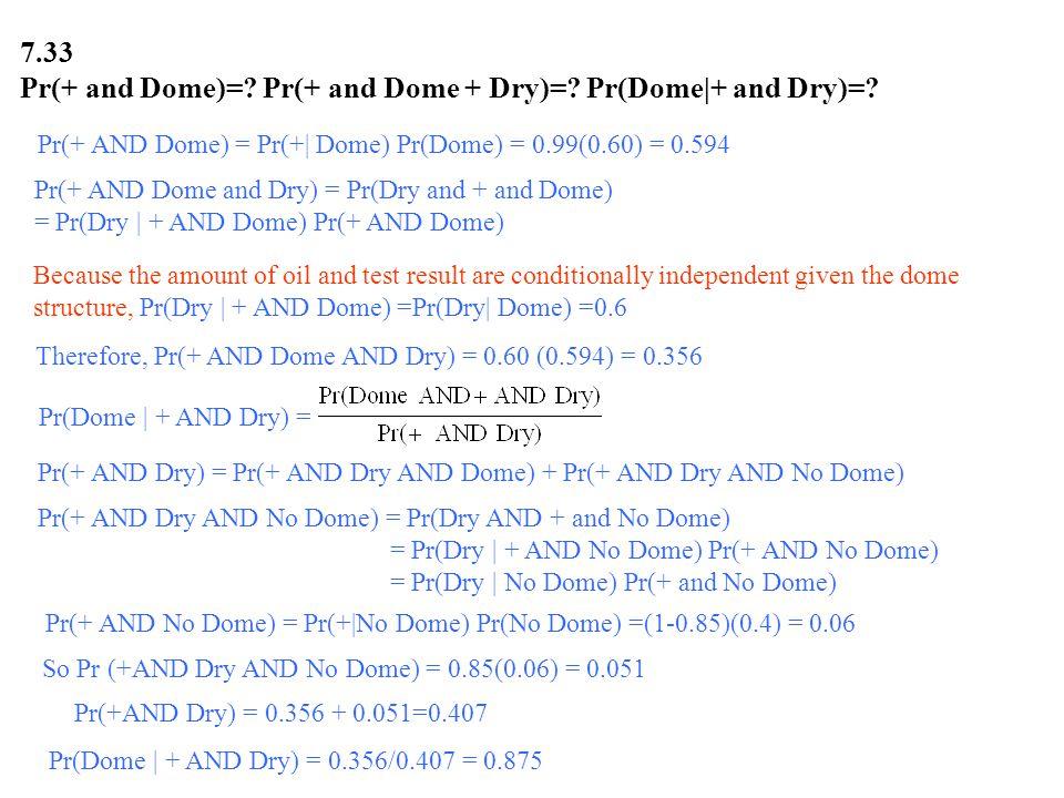 7.33 Pr(+ and Dome)=. Pr(+ and Dome + Dry)=. Pr(Dome|+ and Dry)=.