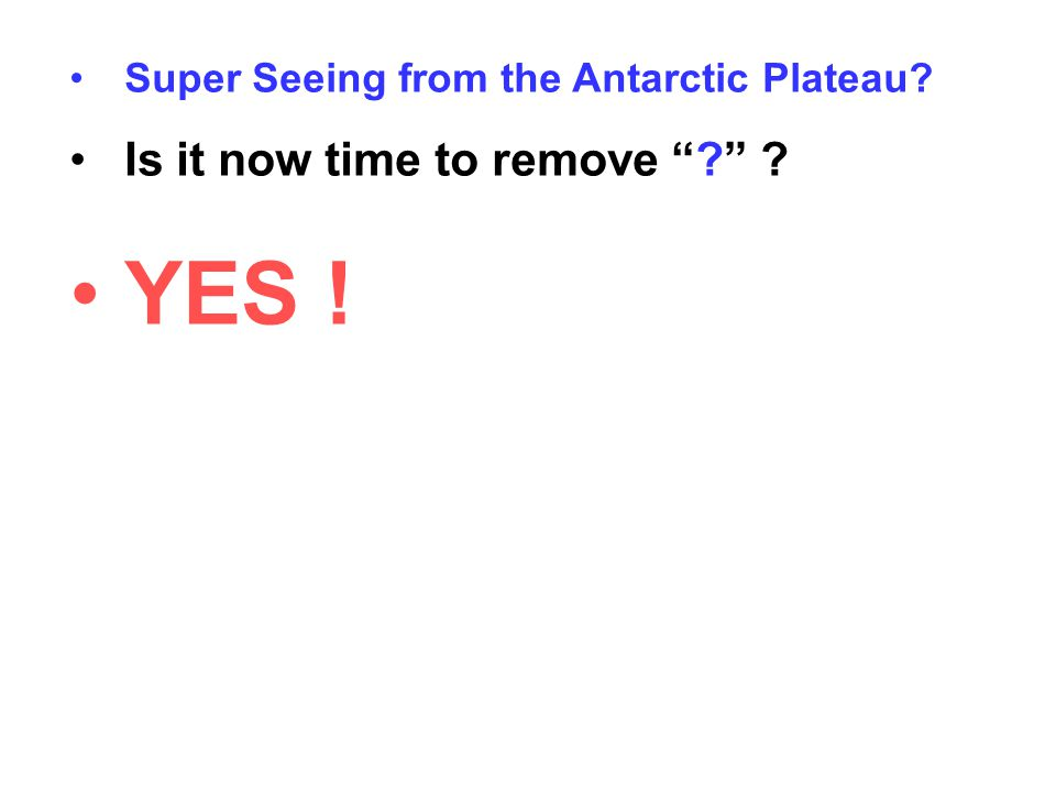 "Super Seeing from the Antarctic Plateau? Is it now time to remove ""?"" ? YES !"