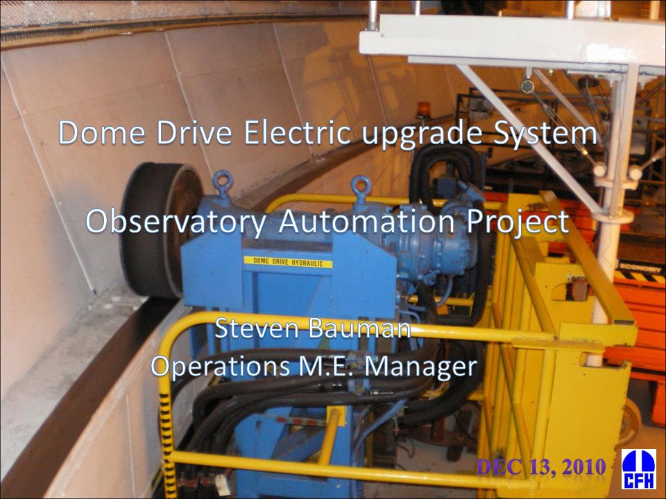 Justification  The Observatory Automation project required the Dome Drive System to be remotely operated and provide monitoring capabilities Conduct a Feasibility study  Things to consider  Options Retrofit the current hydraulic system Upgrade the current hydraulic systemUpgrade to an electronically controlled motor drive system