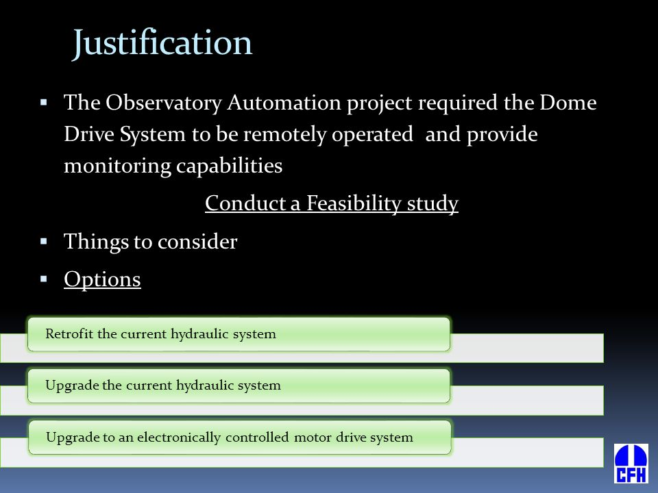 Justification  The Observatory Automation project required the Dome Drive System to be remotely operated and provide monitoring capabilities Conduct