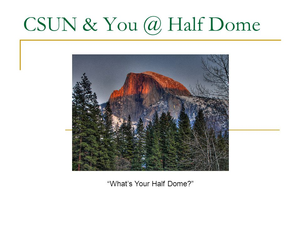 CSUN & You @ Half Dome What's Your Half Dome?
