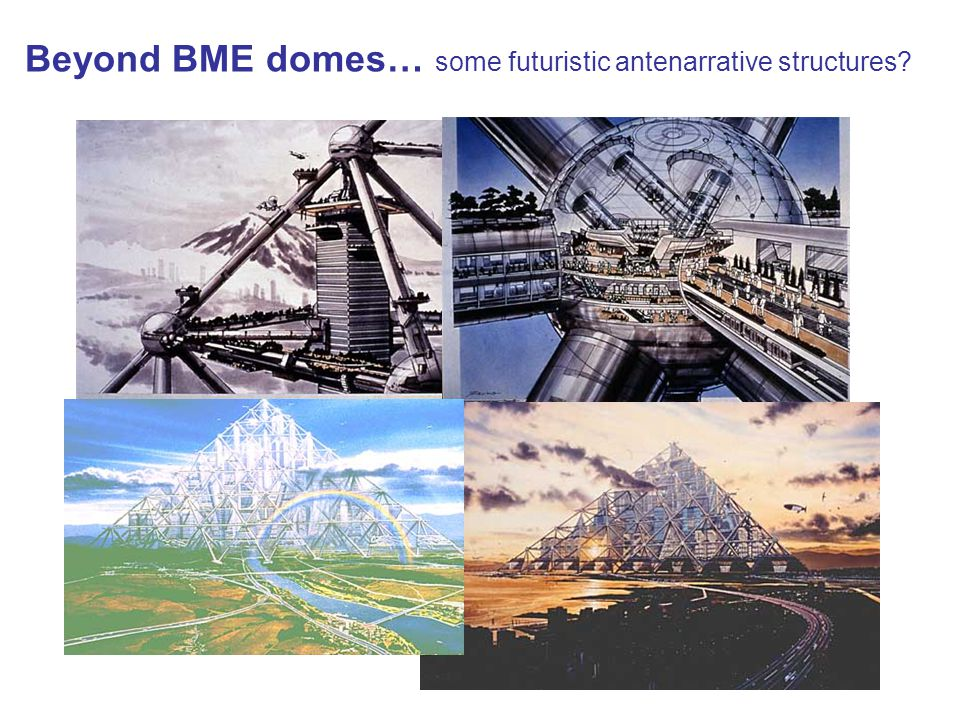 Beyond BME domes… some futuristic antenarrative structures