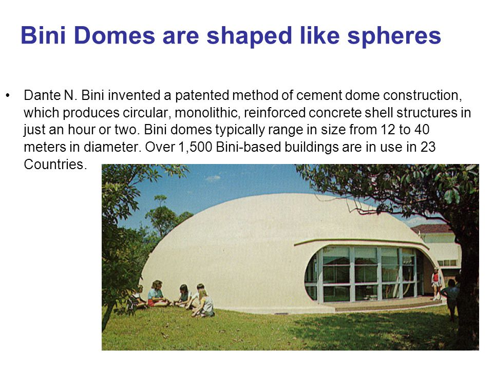 Bini Domes are shaped like spheres Dante N.
