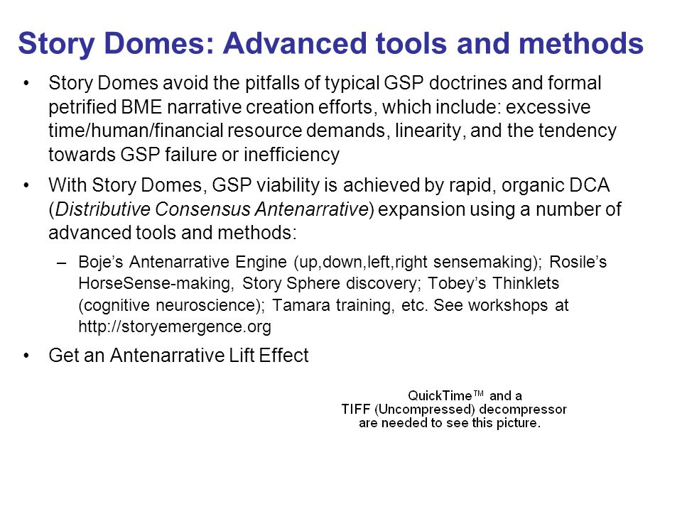 Story Domes: Advanced tools and methods Story Domes avoid the pitfalls of typical GSP doctrines and formal petrified BME narrative creation efforts, w