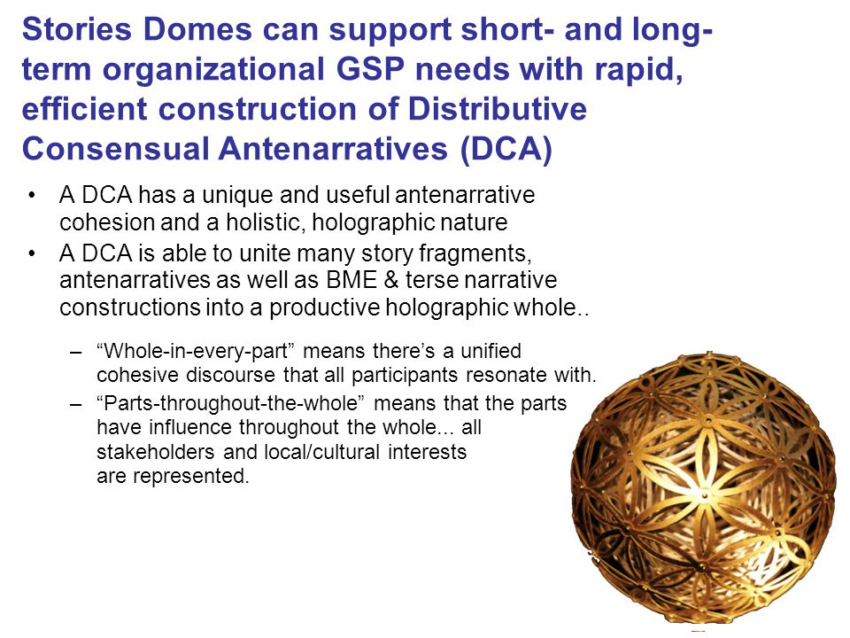 Stories Domes can support short- and long- term organizational GSP needs with rapid, efficient construction of Distributive Consensual Antenarratives
