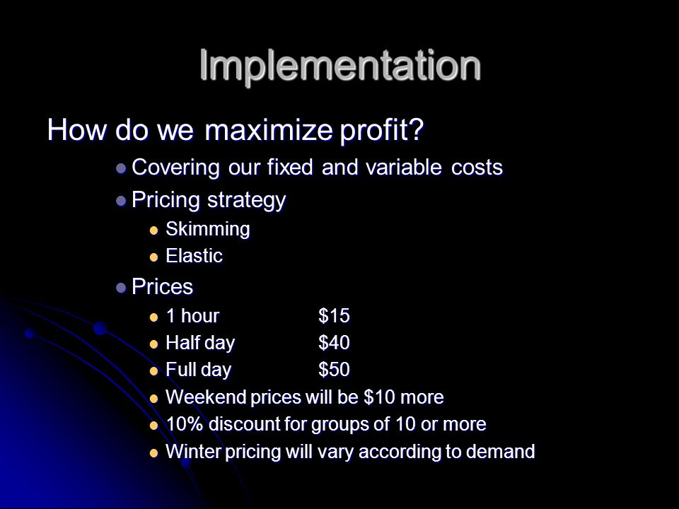 Implementation How do we maximize profit.